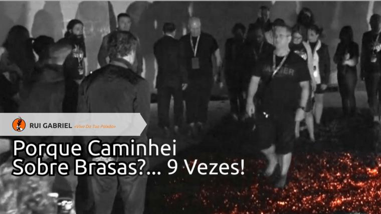 Firewalking: Porquê Caminhar Sobre as Brasas?... 9 Vezes!