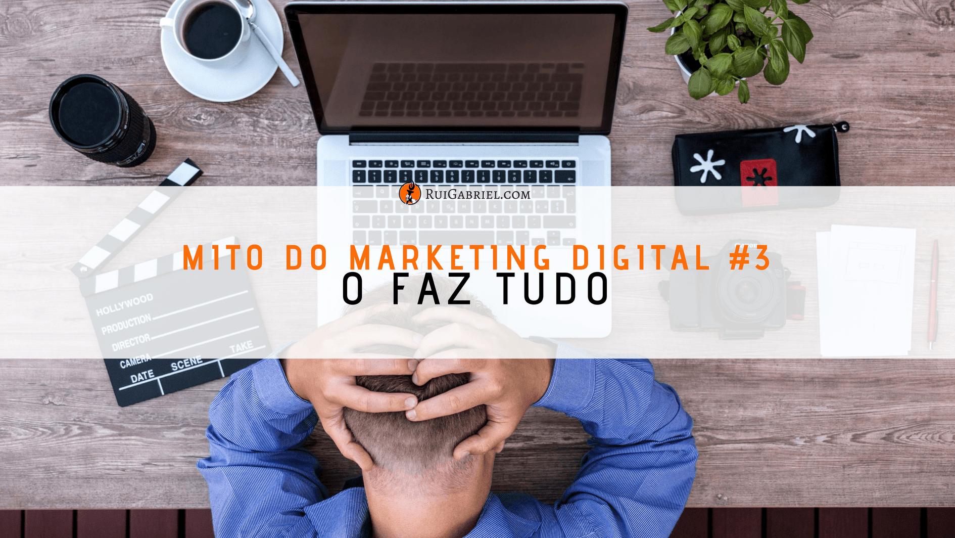 3º Mito do Marketing Digital – O Faz Tudo