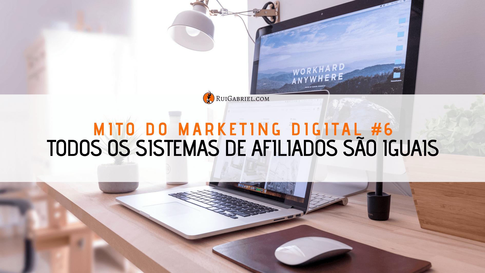 6º Mito do Internet Marketing – Todos os Sistemas de Afiliados São Iguais