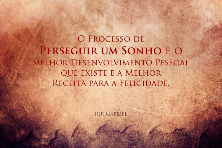 O Processo de Perseguir um Sonho é o melhor Desenvolvimento Pessoal que existe e a melhor receita para a felicidade.