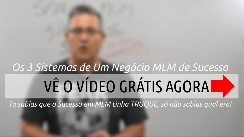Video Gratis os 3 Sistemas de um Negócio MLM de Sucesso