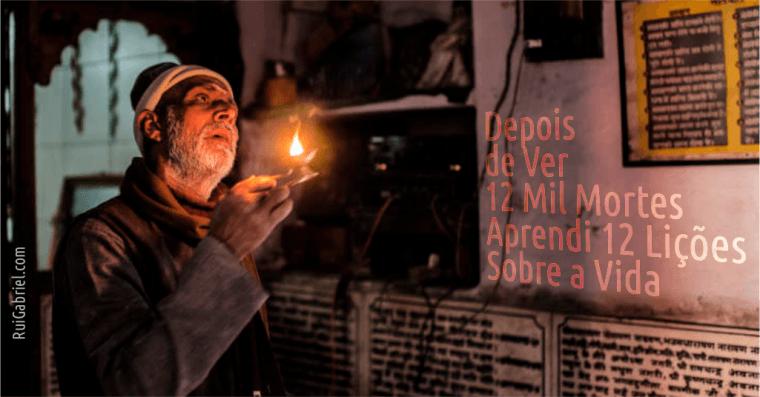 12 Lições Sobre a Vida Dadas Por Alguém Que Viu 12 Mil Pessoas a Morrer