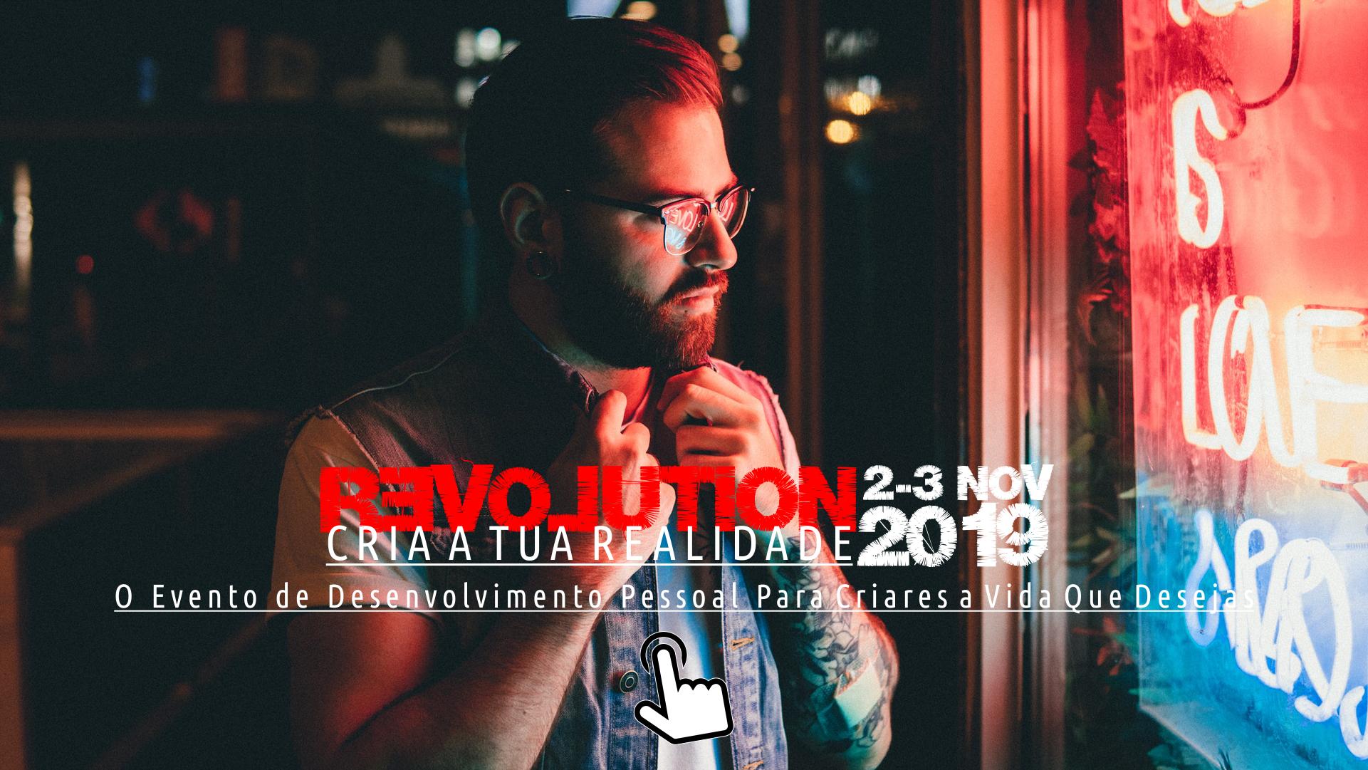 Evento Revolution CRIA A TUA REALIDADE: O Evento de Desenvolvimento Pessoal Para Criares a Vida Que Desejas